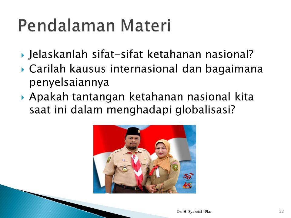  Jelaskanlah sifat-sifat ketahanan nasional?  Carilah kausus internasional dan bagaimana penyelsaiannya  Apakah tantangan ketahanan nasional kita s