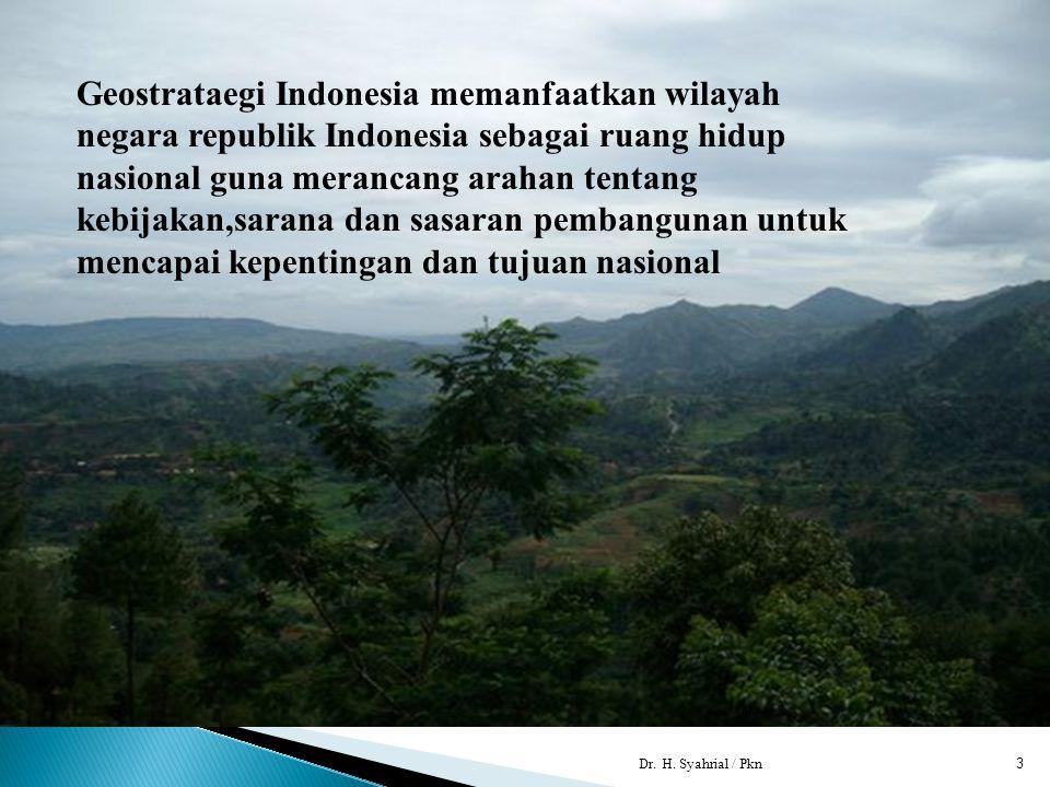 .. Dr. H. Syahrial / Pkn3 Geostrataegi Indonesia memanfaatkan wilayah negara republik Indonesia sebagai ruang hidup nasional guna merancang arahan t