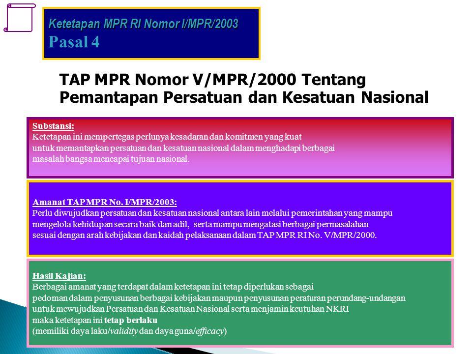 TAP MPR Nomor V/MPR/2000 Tentang Pemantapan Persatuan dan Kesatuan Nasional Substansi: Ketetapan ini mempertegas perlunya kesadaran dan komitmen yang