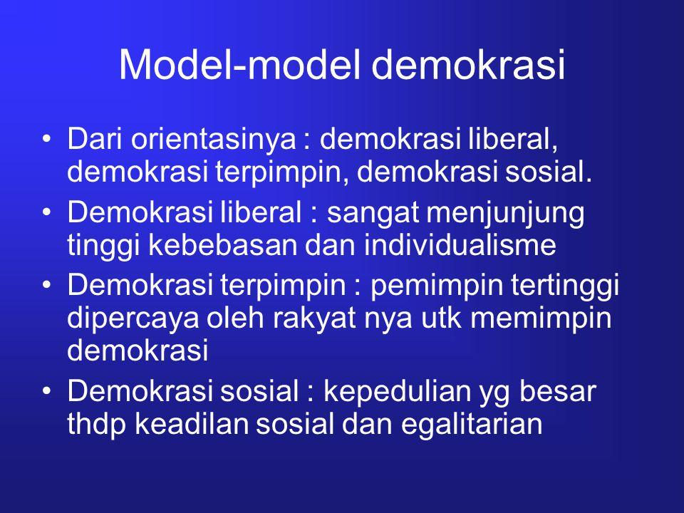 Model-model demokrasi Dari orientasinya : demokrasi liberal, demokrasi terpimpin, demokrasi sosial. Demokrasi liberal : sangat menjunjung tinggi kebeb