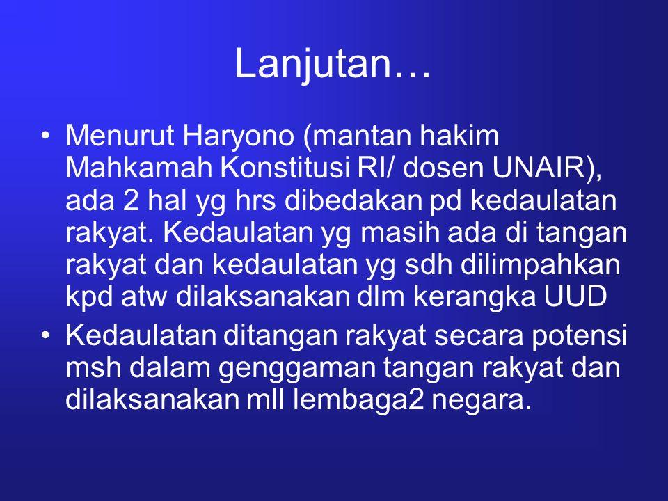 Lanjutan… Menurut Haryono (mantan hakim Mahkamah Konstitusi RI/ dosen UNAIR), ada 2 hal yg hrs dibedakan pd kedaulatan rakyat. Kedaulatan yg masih ada