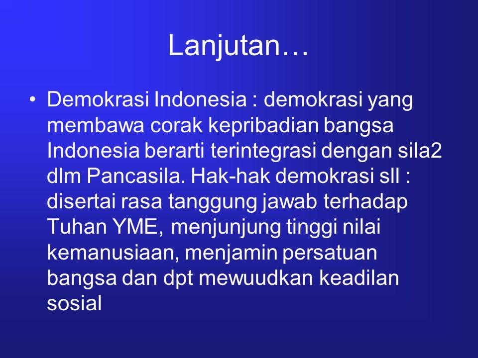 Lanjutan… Demokrasi Indonesia : demokrasi yang membawa corak kepribadian bangsa Indonesia berarti terintegrasi dengan sila2 dlm Pancasila. Hak-hak dem