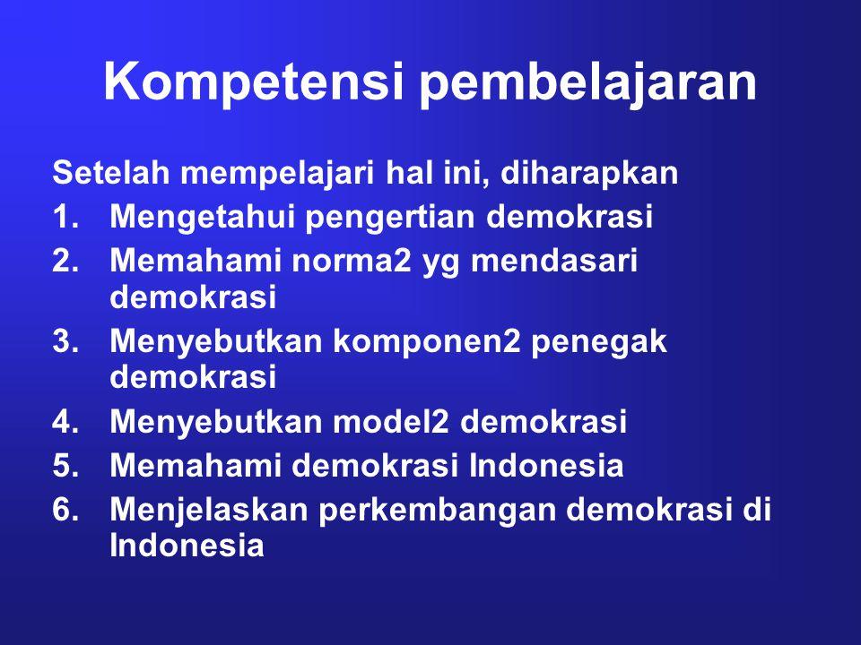 Kompetensi pembelajaran Setelah mempelajari hal ini, diharapkan 1.Mengetahui pengertian demokrasi 2.Memahami norma2 yg mendasari demokrasi 3.Menyebutk