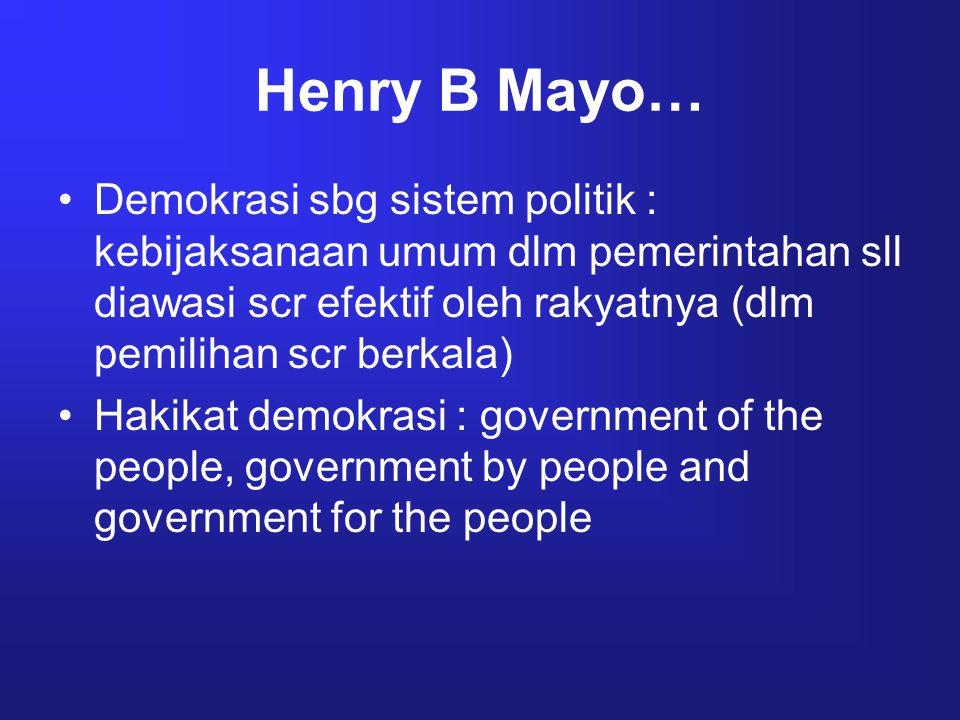 Henry B Mayo… Demokrasi sbg sistem politik : kebijaksanaan umum dlm pemerintahan sll diawasi scr efektif oleh rakyatnya (dlm pemilihan scr berkala) Ha