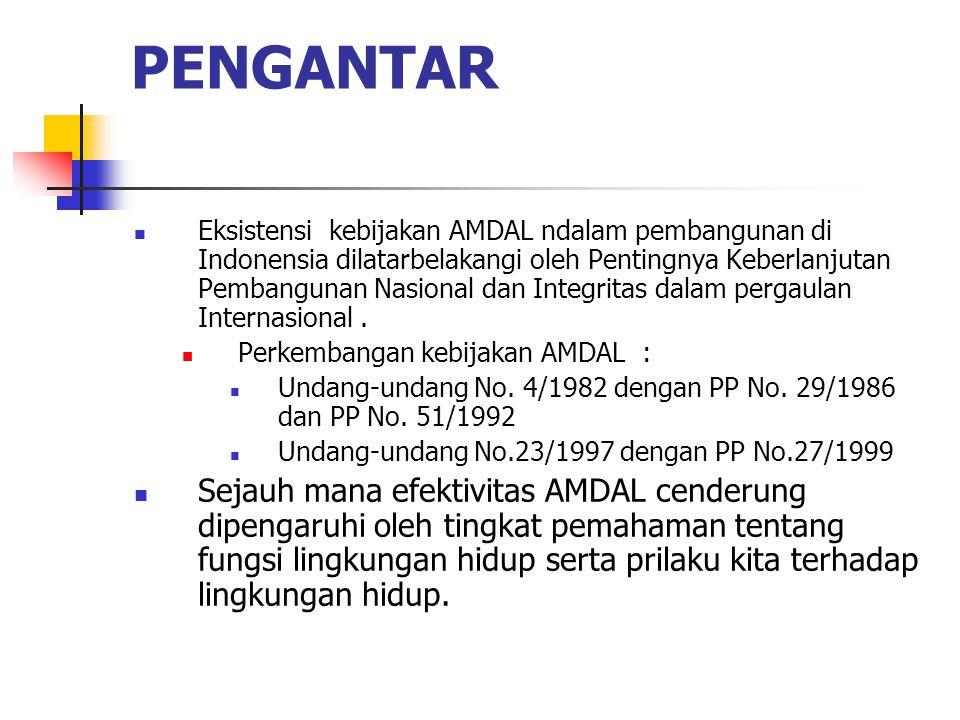 PENGANTAR Eksistensi kebijakan AMDAL ndalam pembangunan di Indonensia dilatarbelakangi oleh Pentingnya Keberlanjutan Pembangunan Nasional dan Integrit