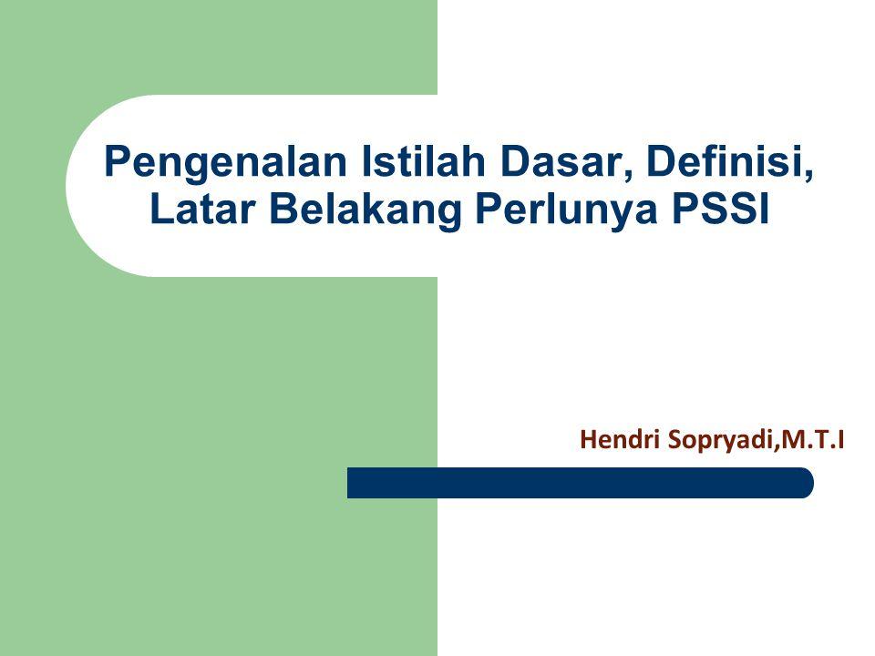 Pengenalan Istilah Dasar, Definisi, Latar Belakang Perlunya PSSI Hendri Sopryadi,M.T.I
