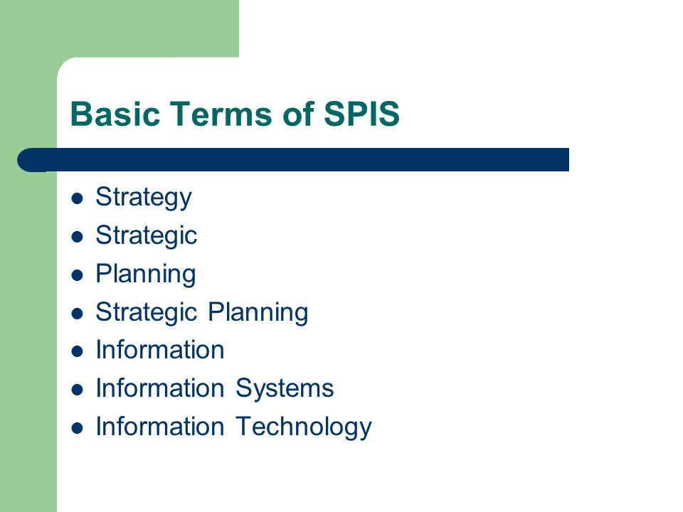 Basic Terms of SPIS Strategy Strategic Planning Strategic Planning Information Information Systems Information Technology