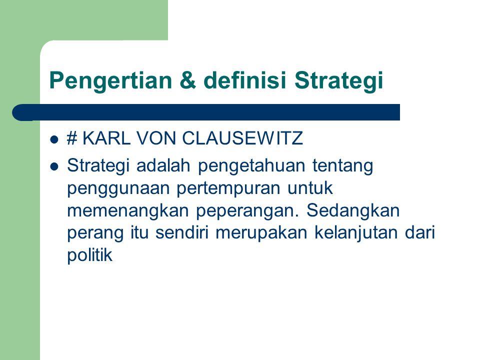 Pengertian & definisi Strategi # KARL VON CLAUSEWITZ Strategi adalah pengetahuan tentang penggunaan pertempuran untuk memenangkan peperangan. Sedangka