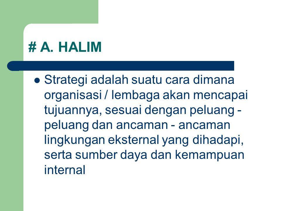 # A. HALIM Strategi adalah suatu cara dimana organisasi / lembaga akan mencapai tujuannya, sesuai dengan peluang - peluang dan ancaman - ancaman lingk
