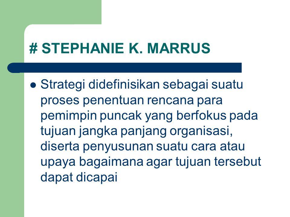 # STEPHANIE K. MARRUS Strategi didefinisikan sebagai suatu proses penentuan rencana para pemimpin puncak yang berfokus pada tujuan jangka panjang orga