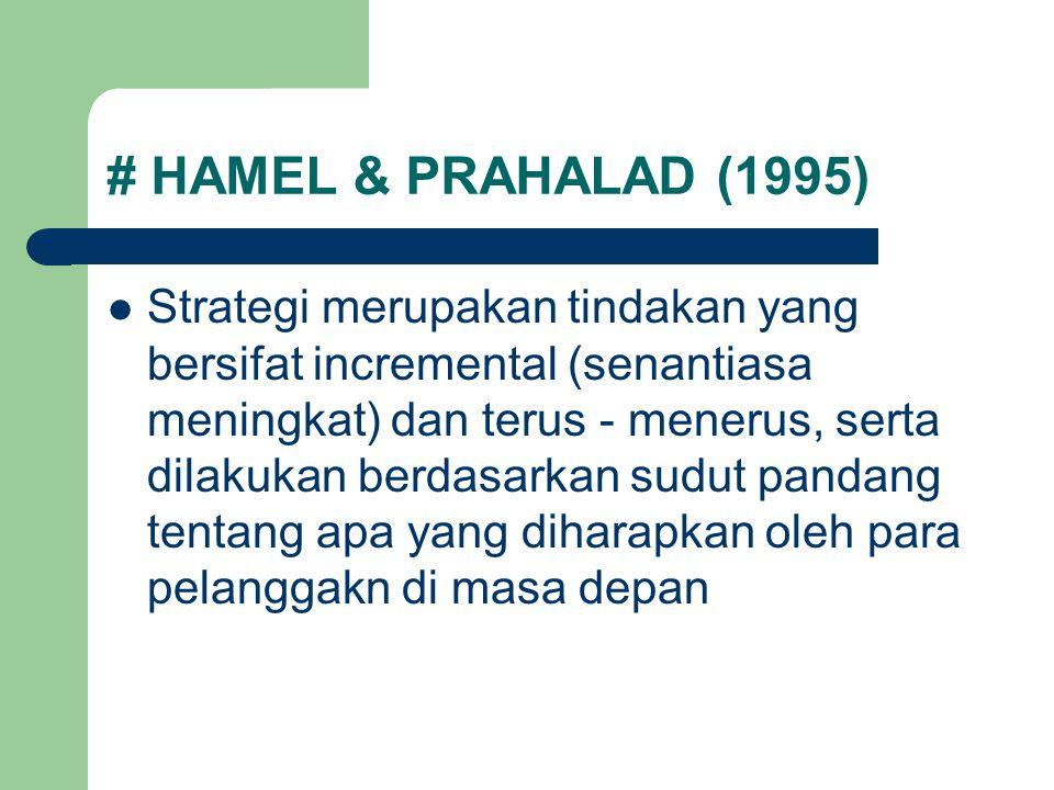 # HAMEL & PRAHALAD (1995) Strategi merupakan tindakan yang bersifat incremental (senantiasa meningkat) dan terus - menerus, serta dilakukan berdasarka