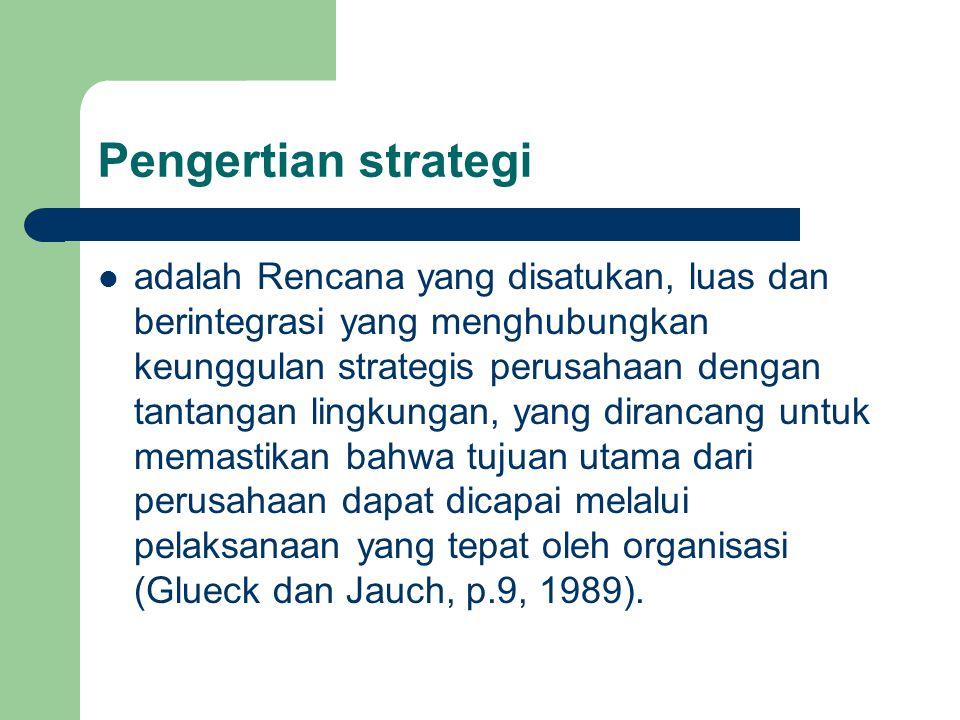 Pengertian strategi adalah Rencana yang disatukan, luas dan berintegrasi yang menghubungkan keunggulan strategis perusahaan dengan tantangan lingkunga
