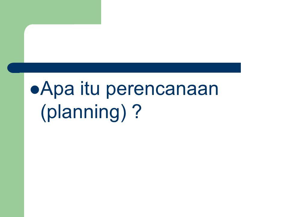 Apa itu perencanaan (planning) ?