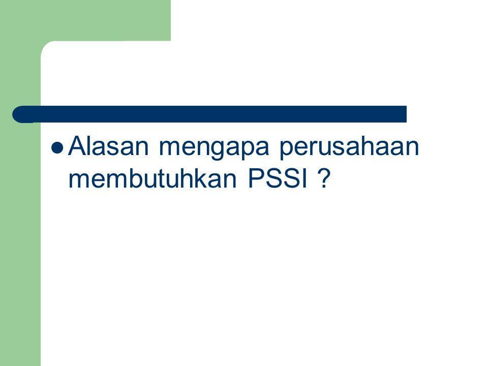 Alasan mengapa perusahaan membutuhkan PSSI ?