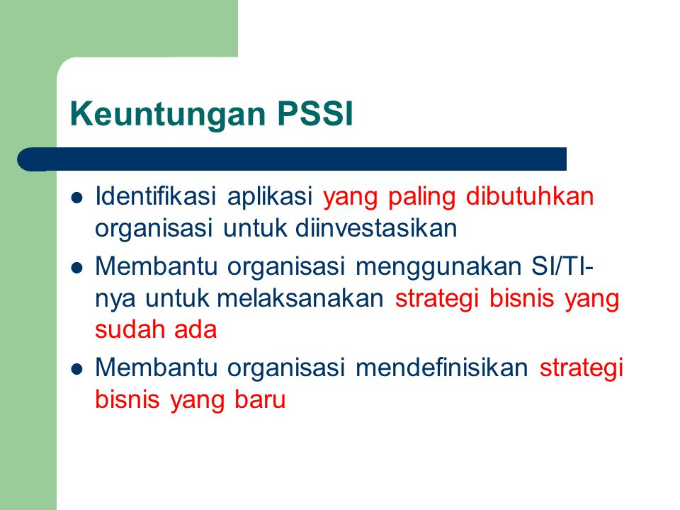 Keuntungan PSSI Identifikasi aplikasi yang paling dibutuhkan organisasi untuk diinvestasikan Membantu organisasi menggunakan SI/TI- nya untuk melaksan