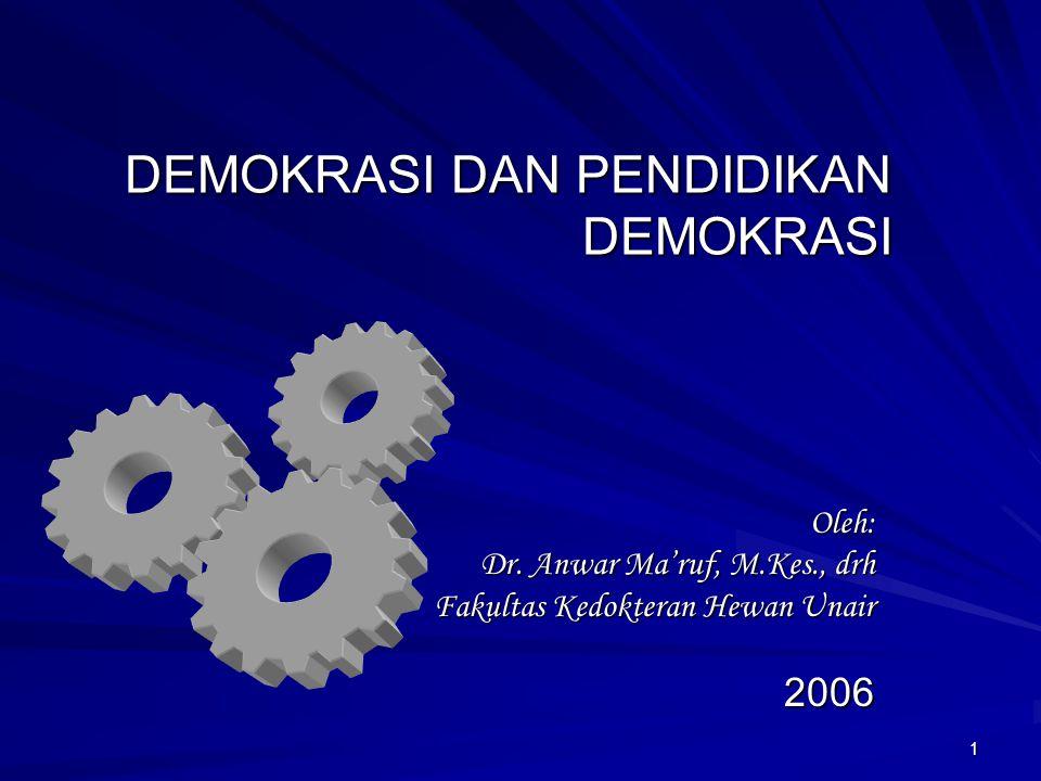 21 PENDIDIKAN DEMOKRASI DEMOCRACY IS NOT INHERRITED, (DEMOKRASI TIDAKLAH DIWARISKAN DENGAN SENDIRINYA) BUT IT IS LEARNED (TETAPI DITANGKAP DAN DICERNA MELALUI PROSES BELAJAR)