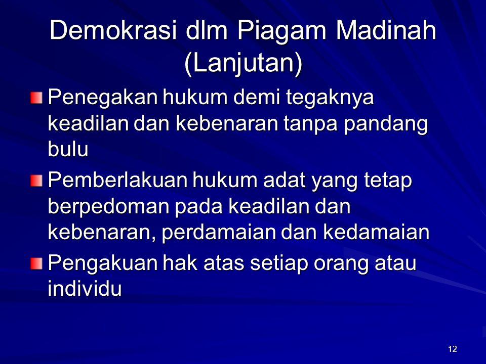 11 Demokrasi dlm Piagam Madinah (Sukidi dalam Tilaar:1999) Kebebasan beragama Persaudaraan seagama Persatuan politik dalam meraih cita-cita bersama Sa