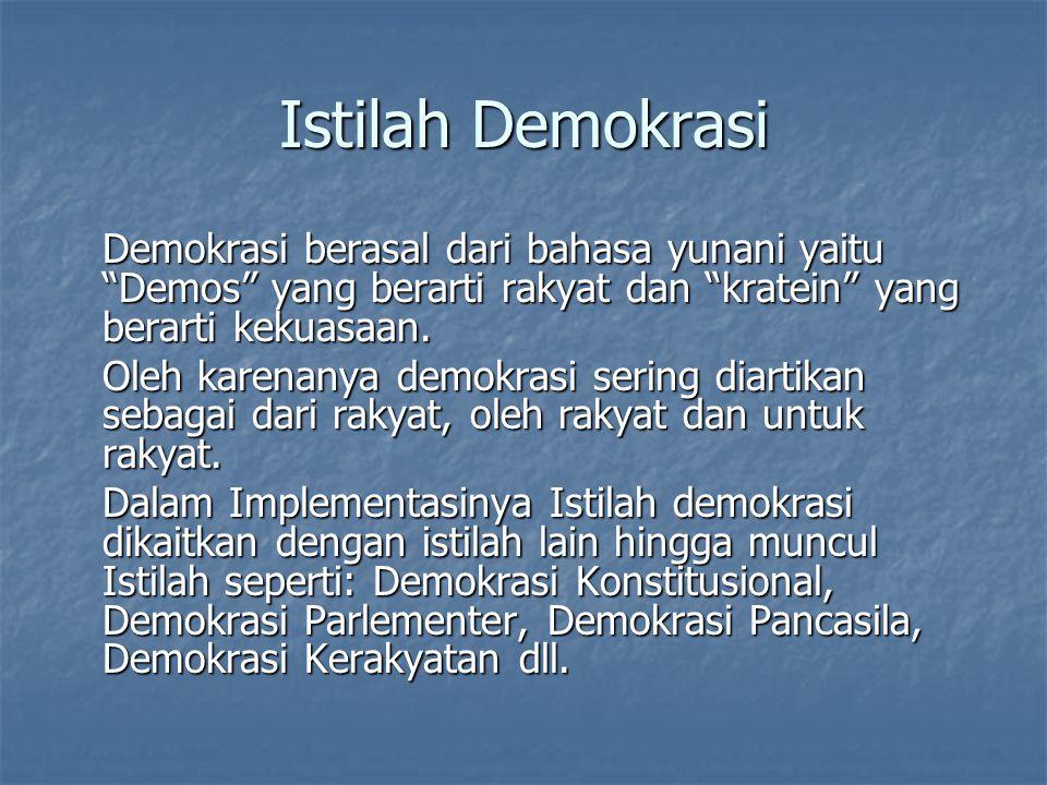 """Istilah Demokrasi Demokrasi berasal dari bahasa yunani yaitu """"Demos"""" yang berarti rakyat dan """"kratein"""" yang berarti kekuasaan. Oleh karenanya demokras"""