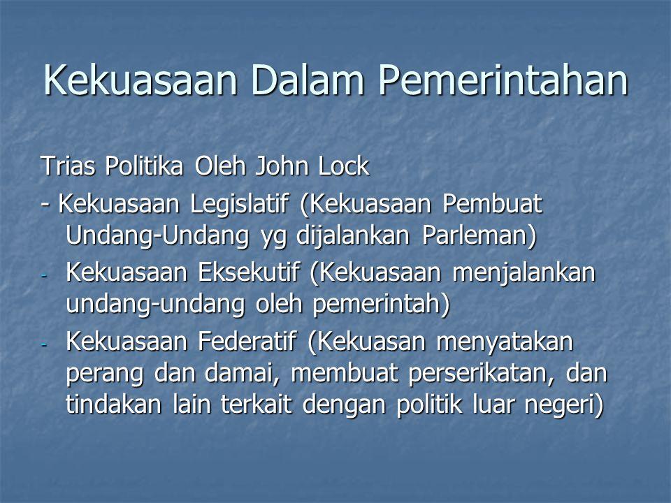 Kekuasaan Dalam Pemerintahan Trias Politika Oleh John Lock - Kekuasaan Legislatif (Kekuasaan Pembuat Undang-Undang yg dijalankan Parleman) - Kekuasaan