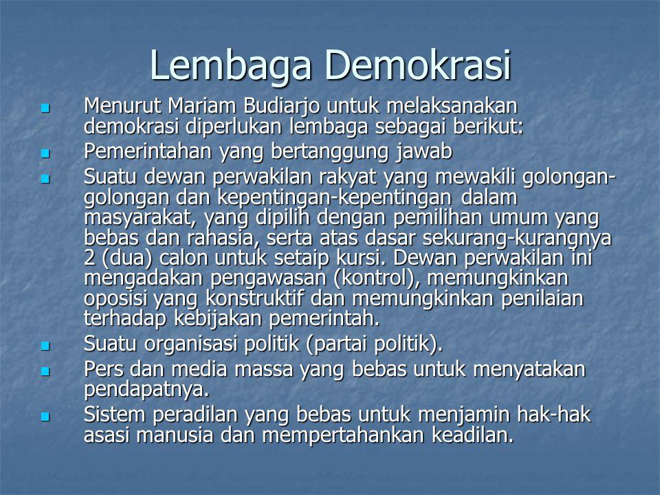 Lembaga Demokrasi Menurut Mariam Budiarjo untuk melaksanakan demokrasi diperlukan lembaga sebagai berikut: Menurut Mariam Budiarjo untuk melaksanakan