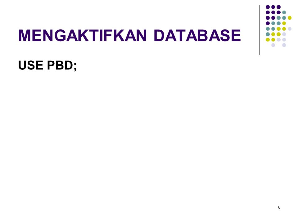6 MENGAKTIFKAN DATABASE USE PBD;