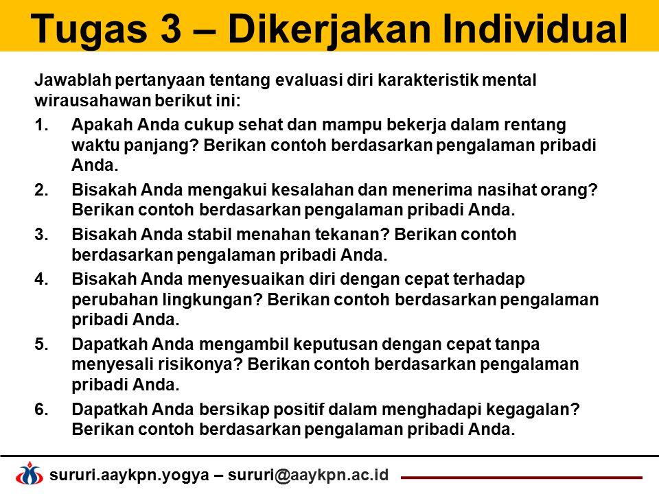 sururi.aaykpn.yogya – sururi@aaykpn.ac.id Tugas 3 – Dikerjakan Individual Jawablah pertanyaan tentang evaluasi diri karakteristik mental wirausahawan