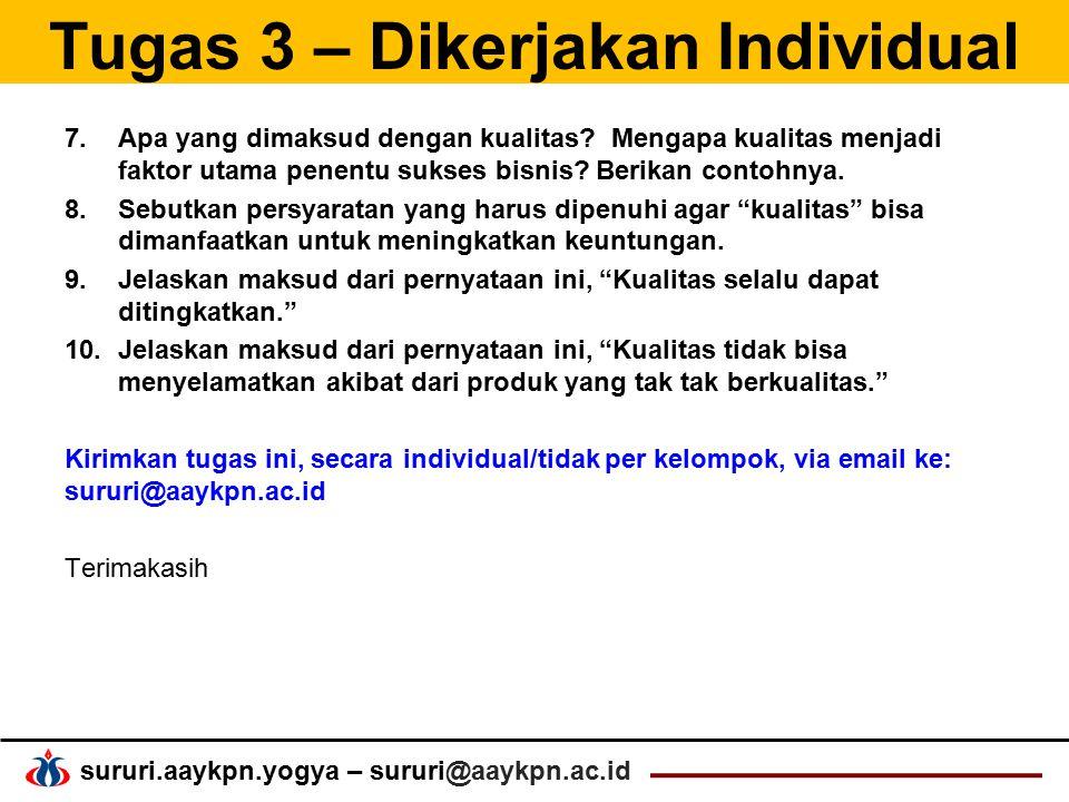 sururi.aaykpn.yogya – sururi@aaykpn.ac.id Tugas 3 – Dikerjakan Individual 7.Apa yang dimaksud dengan kualitas? Mengapa kualitas menjadi faktor utama p