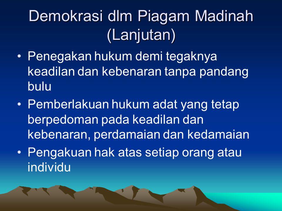 Demokrasi dlm Piagam Madinah (Lanjutan) Penegakan hukum demi tegaknya keadilan dan kebenaran tanpa pandang bulu Pemberlakuan hukum adat yang tetap ber