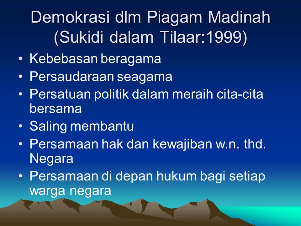 Demokrasi dlm Piagam Madinah (Sukidi dalam Tilaar:1999) Kebebasan beragama Persaudaraan seagama Persatuan politik dalam meraih cita-cita bersama Salin