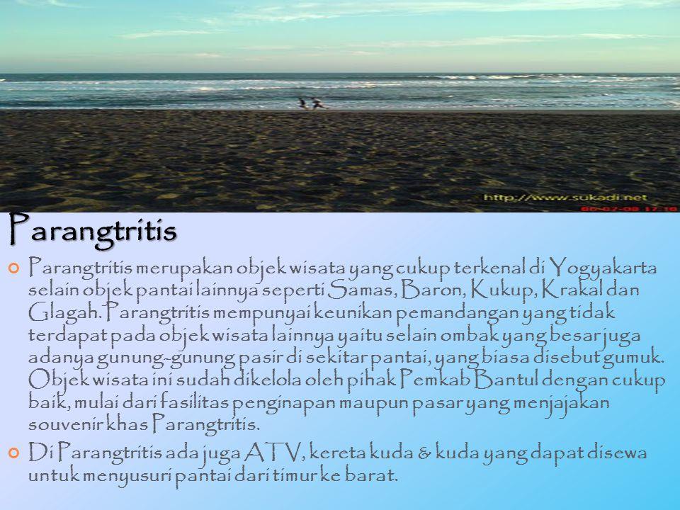 Parangtritis Parangtritis merupakan objek wisata yang cukup terkenal di Yogyakarta selain objek pantai lainnya seperti Samas, Baron, Kukup, Krakal dan