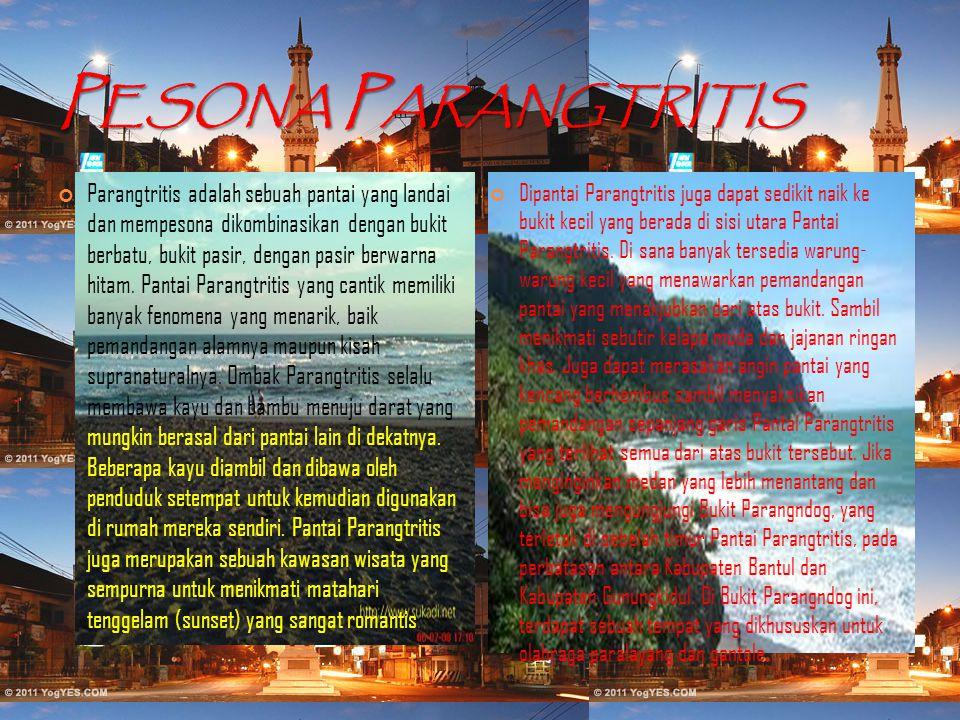P ESONA P ARANGTRITIS Parangtritis adalah sebuah pantai yang landai dan mempesona dikombinasikan dengan bukit berbatu, bukit pasir, dengan pasir berwa