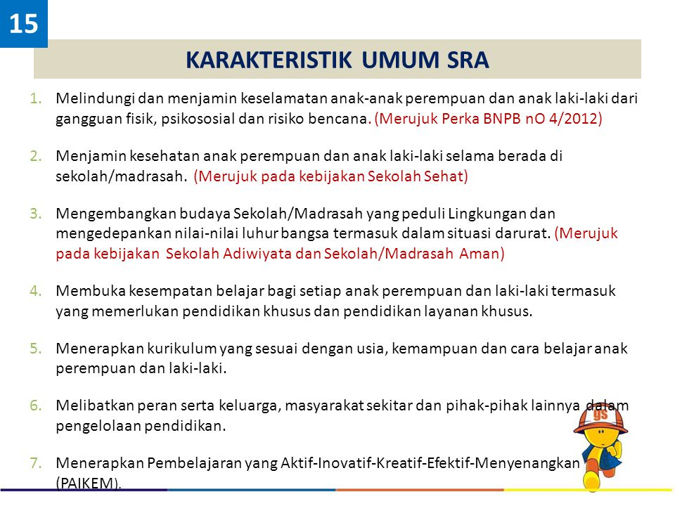 KARAKTERISTIK UMUM SRA 1.Melindungi dan menjamin keselamatan anak-anak perempuan dan anak laki-laki dari gangguan fisik, psikososial dan risiko bencan