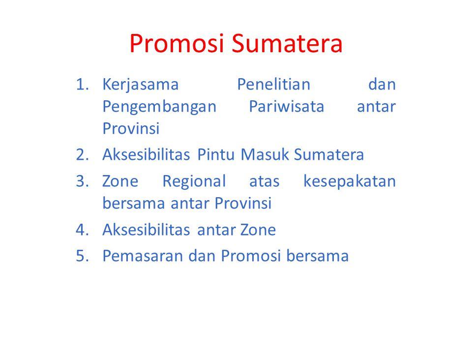 Promosi Sumatera 1.Kerjasama Penelitian dan Pengembangan Pariwisata antar Provinsi 2.Aksesibilitas Pintu Masuk Sumatera 3.Zone Regional atas kesepakatan bersama antar Provinsi 4.Aksesibilitas antar Zone 5.Pemasaran dan Promosi bersama