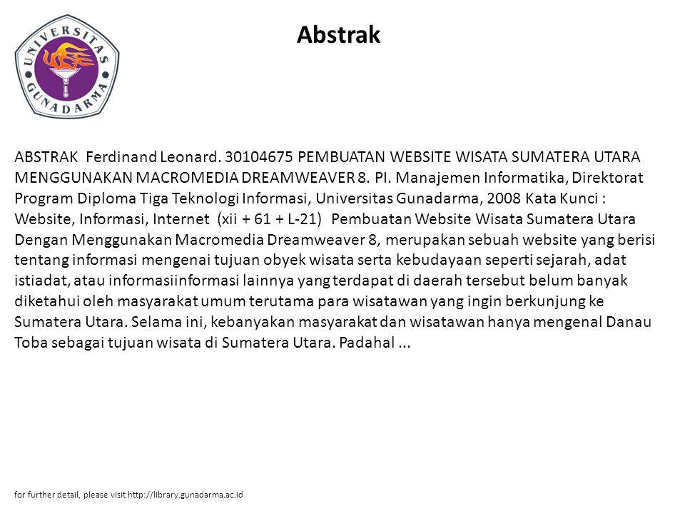 Abstrak ABSTRAK Ferdinand Leonard. 30104675 PEMBUATAN WEBSITE WISATA SUMATERA UTARA MENGGUNAKAN MACROMEDIA DREAMWEAVER 8. PI. Manajemen Informatika, D