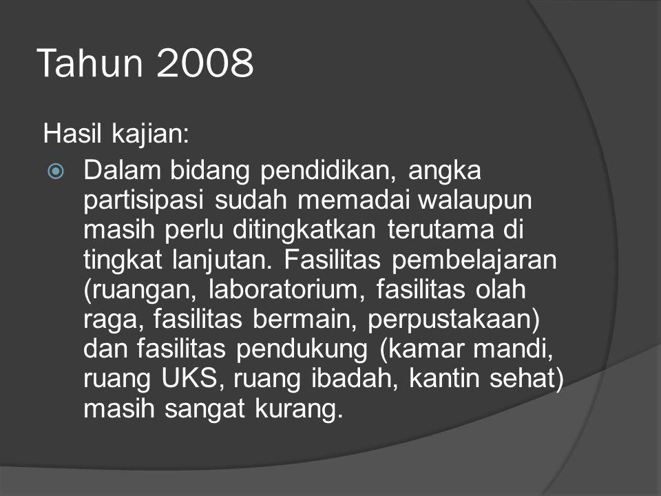 Tahun 2008 Hasil kajian:  Dalam bidang pendidikan, angka partisipasi sudah memadai walaupun masih perlu ditingkatkan terutama di tingkat lanjutan.