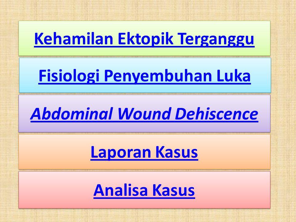 Kehamilan Ektopik Terganggu Laporan Kasus Fisiologi Penyembuhan Luka Fisiologi Penyembuhan Luka Abdominal Wound Dehiscence Analisa Kasus