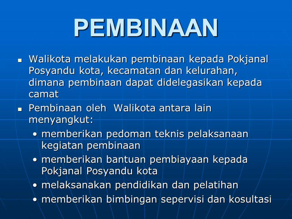 PEMBINAAN Walikota melakukan pembinaan kepada Pokjanal Posyandu kota, kecamatan dan kelurahan, dimana pembinaan dapat didelegasikan kepada camat Walik