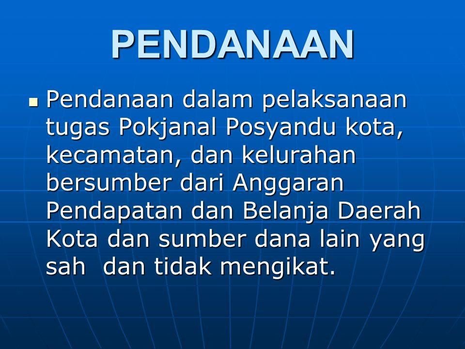 PENDANAAN Pendanaan dalam pelaksanaan tugas Pokjanal Posyandu kota, kecamatan, dan kelurahan bersumber dari Anggaran Pendapatan dan Belanja Daerah Kot