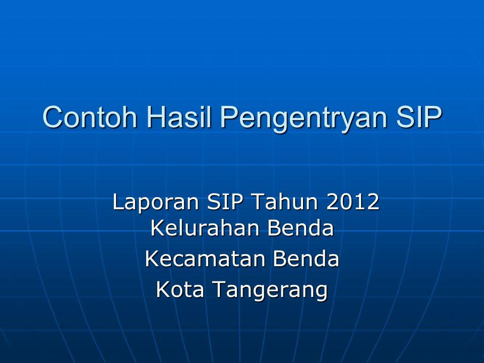 Contoh Hasil Pengentryan SIP Laporan SIP Tahun 2012 Kelurahan Benda Laporan SIP Tahun 2012 Kelurahan Benda Kecamatan Benda Kota Tangerang