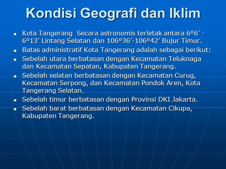 Kondisi Geografi dan Iklim Kota Tangerang Secara astronomis terletak antara 6°6' - 6°13' Lintang Selatan dan 106°36'-106°42' Bujur Timur. Kota Tangera