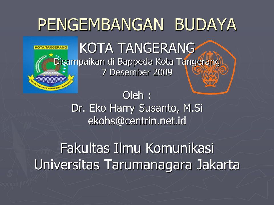 PENGEMBANGAN BUDAYA KOTA TANGERANG Disampaikan di Bappeda Kota Tangerang 7 Desember 2009 Oleh : Dr. Eko Harry Susanto, M.Si ekohs@centrin.net.id Fakul