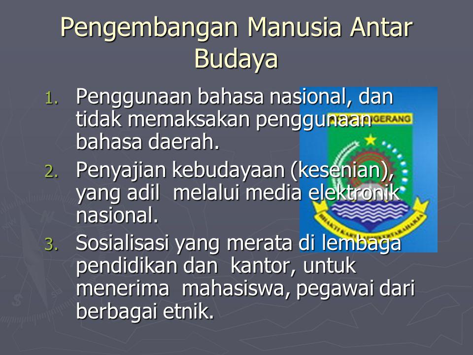 Pengembangan Manusia Antar Budaya 1. Penggunaan bahasa nasional, dan tidak memaksakan penggunaan bahasa daerah. 2. Penyajian kebudayaan (kesenian), ya