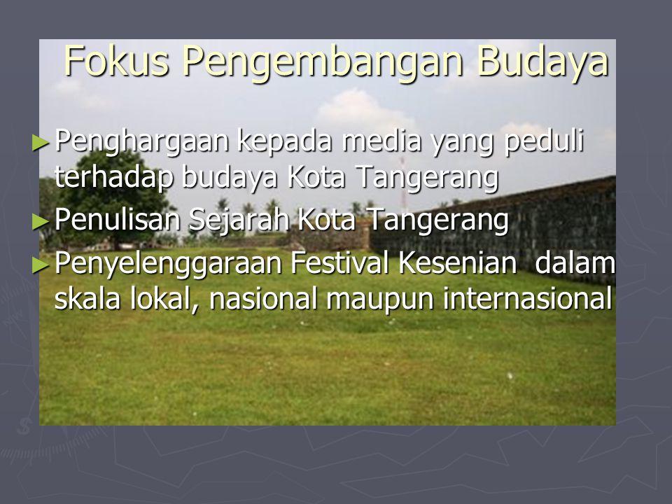 Fokus Pengembangan Budaya ► Penghargaan kepada media yang peduli terhadap budaya Kota Tangerang ► Penulisan Sejarah Kota Tangerang ► Penyelenggaraan F