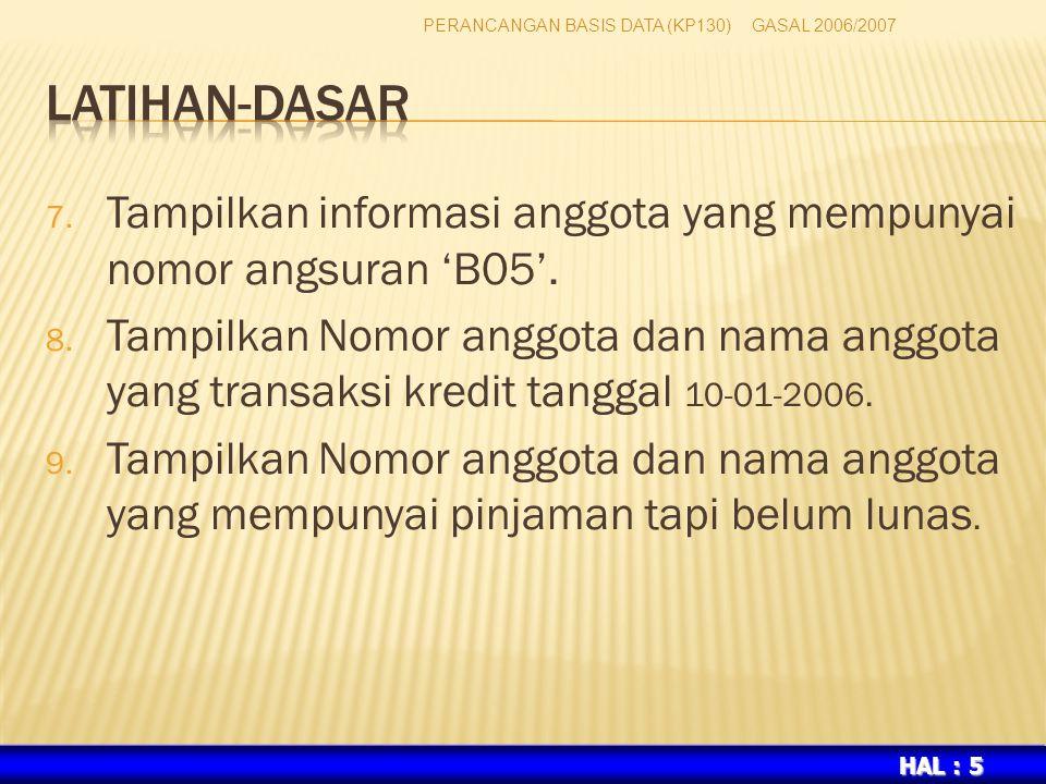 HAL : 5 7.Tampilkan informasi anggota yang mempunyai nomor angsuran 'B05'.