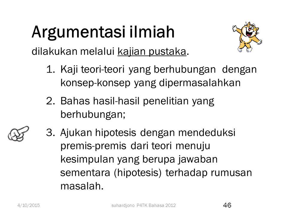 suhardjono P4TK Bahasa 2012 Menuliskan hipotesis hipotesis merupakan jawaban (sementara) 1.dinyatakan dalam kalimat deklaratif, sederhana, jelas dan p