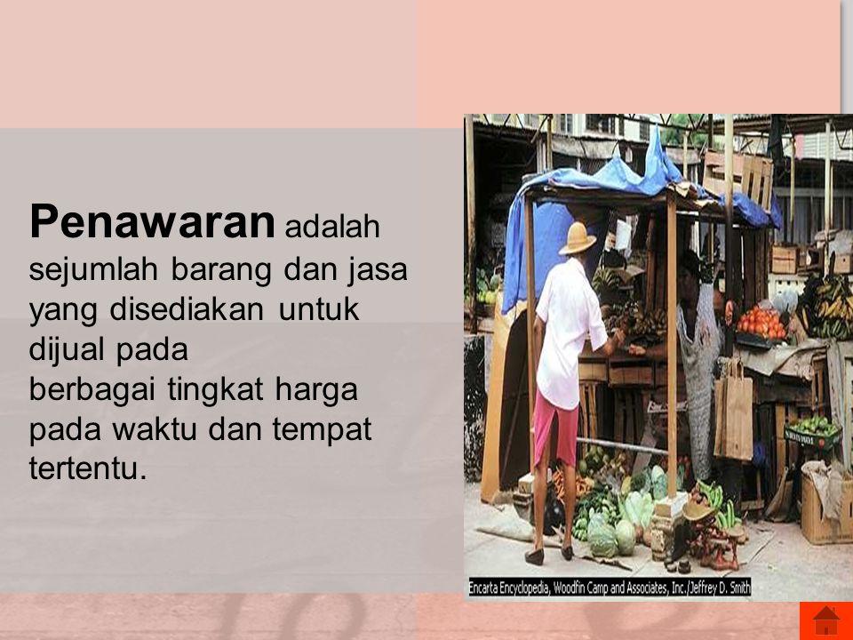 Penawaran adalah sejumlah barang dan jasa yang disediakan untuk dijual pada berbagai tingkat harga pada waktu dan tempat tertentu.