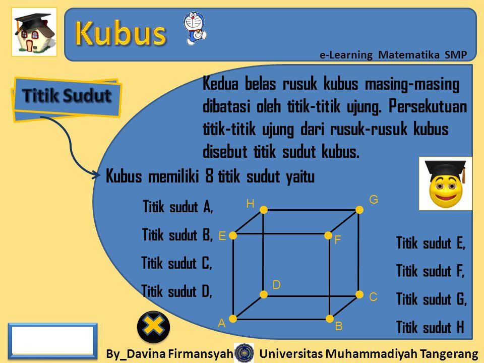 By_Davina Firmansyah Universitas Muhammadiyah Tangerang e-Learning Matematika SMP Kedua belas rusuk kubus masing-masing dibatasi oleh titik-titik ujun