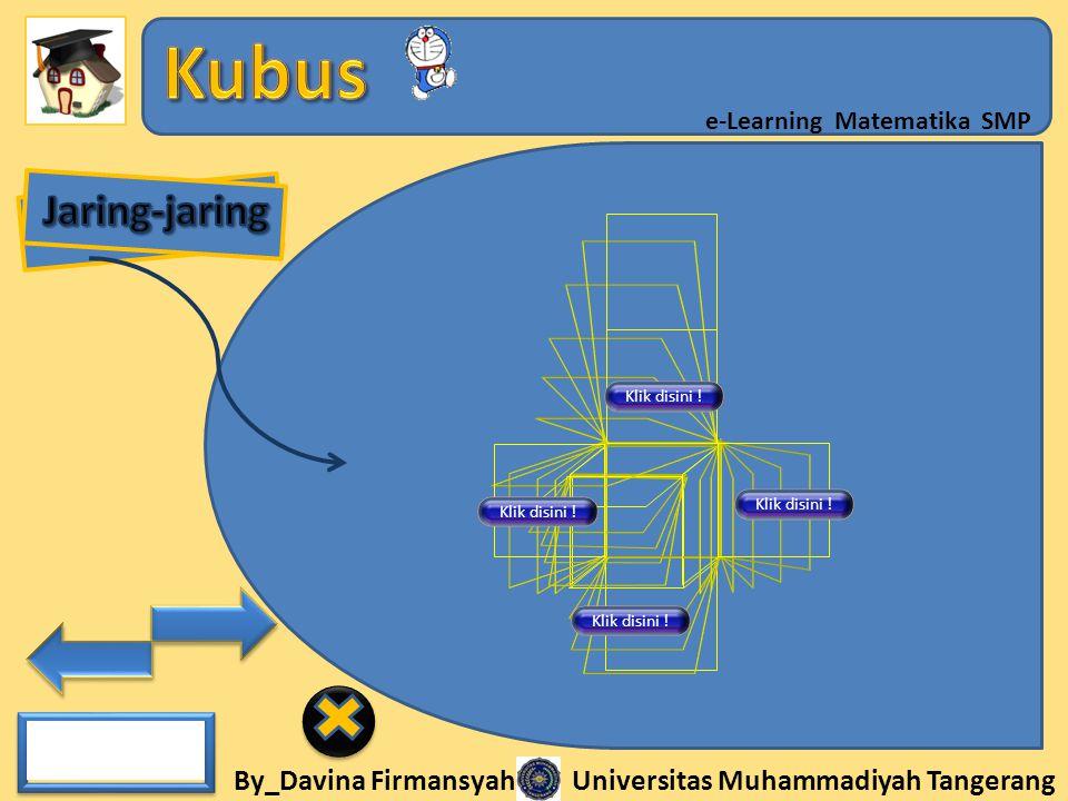 By_Davina Firmansyah Universitas Muhammadiyah Tangerang e-Learning Matematika SMP Klik disini !