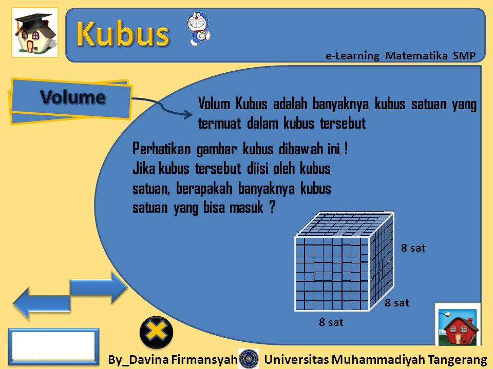By_Davina Firmansyah Universitas Muhammadiyah Tangerang e-Learning Matematika SMP Volum Kubus adalah banyaknya kubus satuan yang termuat dalam kubus t