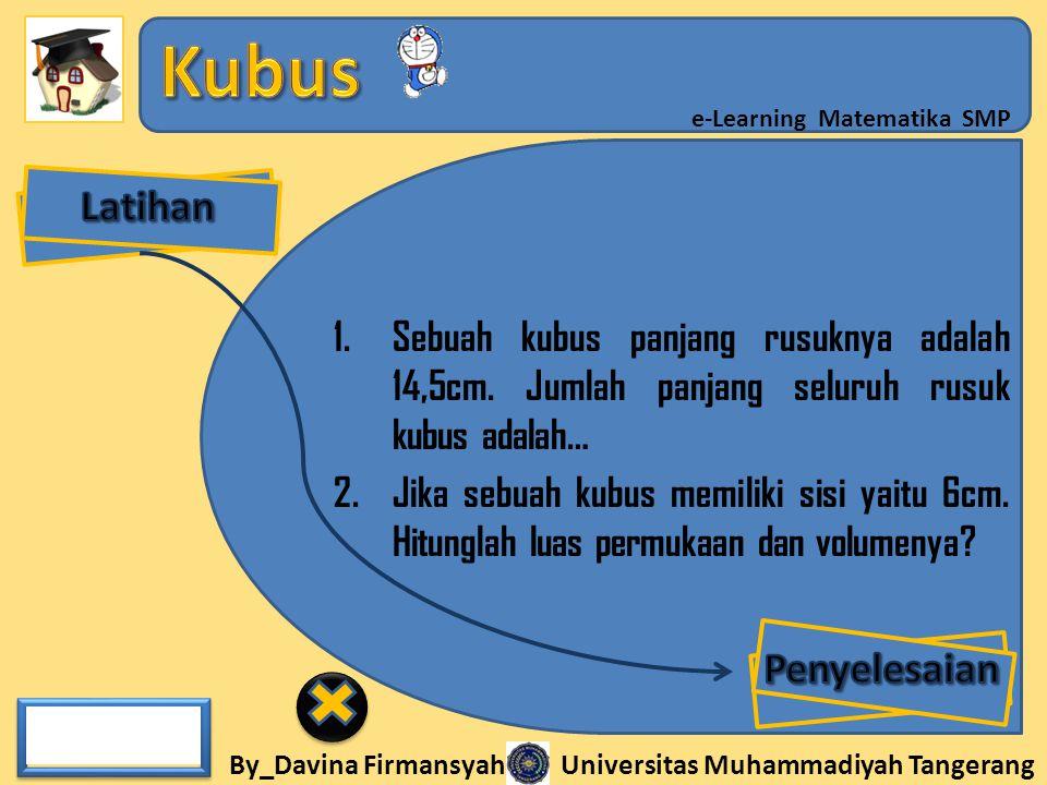 By_Davina Firmansyah Universitas Muhammadiyah Tangerang e-Learning Matematika SMP 1.Sebuah kubus panjang rusuknya adalah 14,5cm. Jumlah panjang seluru